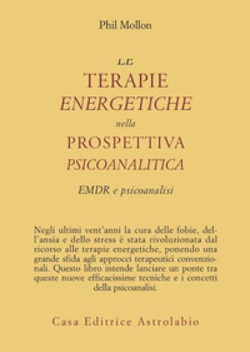 Le terapie energetiche nella prospettiva psicoanalitica. EMDR e psicoanalisi - Phil Mollon  