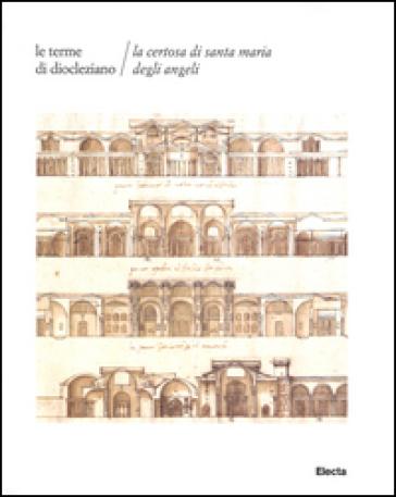 Le terme di Diocleziano. La Certosa di Santa Maria degli Angeli