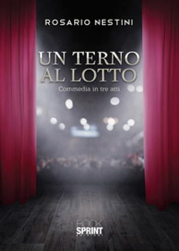 Un terno al lotto. Commedia in tre atti - Rosario Nestini |