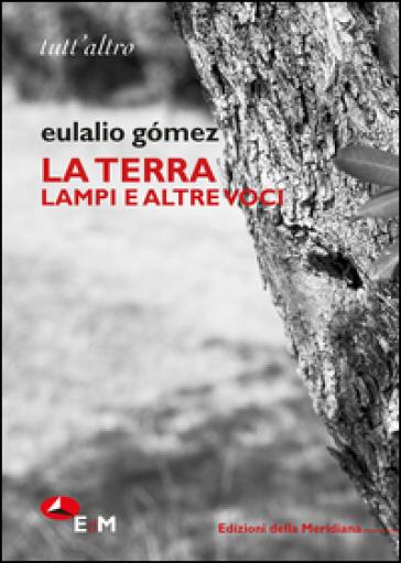La terra. Lampi e altre voci. Ediz. bilingue - Eulalio Gomez |