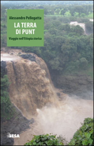 La terra di Punt. Viaggio nell'Etiopia storica - Alessandro Pellegatta   Rochesterscifianimecon.com