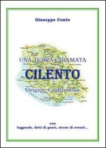 Una terra chiamata Cilento. Origine e diffusione con leggende, fatti di genti, storie di eventi - Giuseppe Conte pdf epub