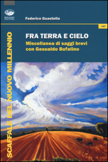 Fra terra e cielo. Miscellanea di saggi brevi con Gesualdo Bufalino - Federico Guastella |