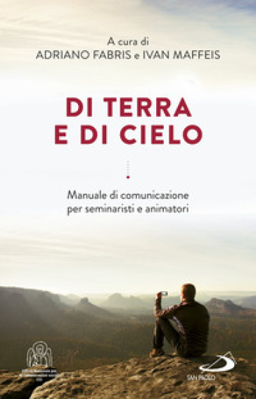 Di terra e di cielo. La comunicazione a servizio di una cultura dell'incontro - A. Fabris |