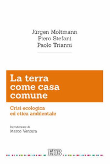 La terra come casa comune. Crisi ecologica ed etica ambientale - Jurgen Moltmann | Kritjur.org