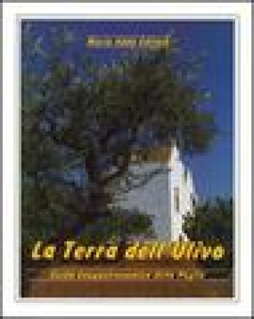 La terra dell'ulivo. Guida enogastronomica della Puglia - Domenico Pinto | Rochesterscifianimecon.com