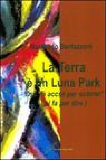 La terra è un Luna Park «uss'fà accsé par scòrrar» (si fà per dire) - Manfredo Bertazzoni   Jonathanterrington.com