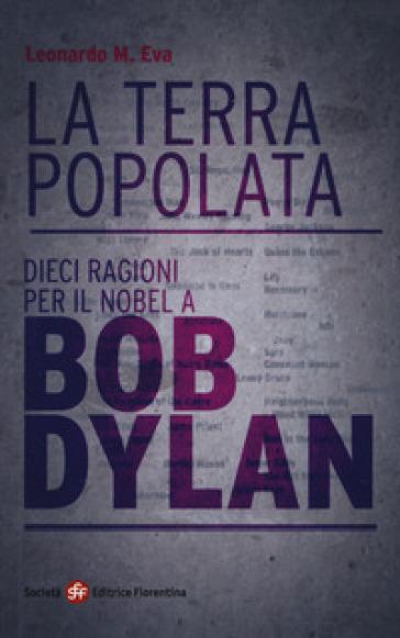 La terra popolata. Dieci ragioni per il Nobel a Bob Dylan - Maria Eva Leonardo |