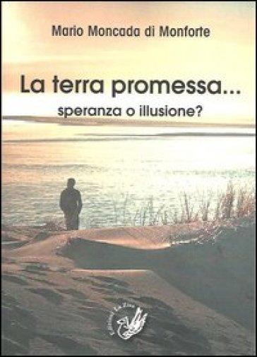 La terra promessa... Speranza o illusione? - Mario Moncada di Monforte   Kritjur.org