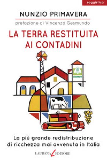La terra restituita ai contadini. La più grande redistribuzione di ricchezza mai avvenuta in Italia - Nunzio Primavera |