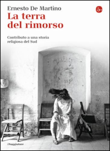 La terra del rimorso. Contributo a una storia religiosa del Sud - Ernesto De Martino pdf epub
