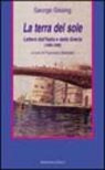 La terra del sole. Lettere dall'Italia e dalla Grecia (1888-1898) - George Gissing | Rochesterscifianimecon.com