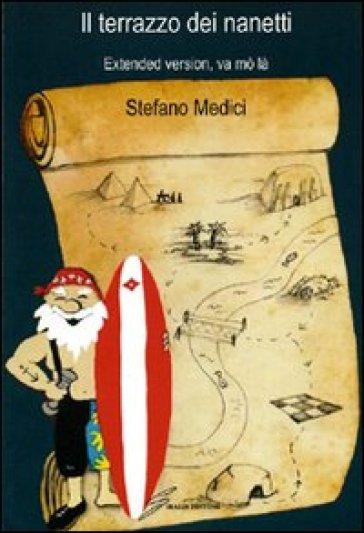 Il terrazzo dei nanetti. Extended version, va mò là - Stefano Medici |