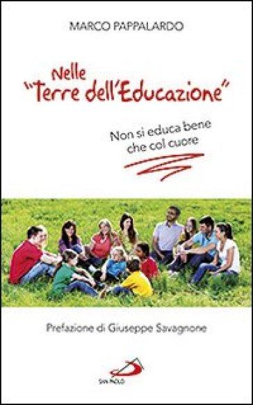 Nelle «terre dell'educazione». Non si educa bene che col cuore - Marco Pappalardo |