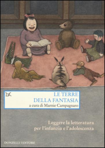 Le terre della fantasia. Leggere la letteratura per l'infanzia e l'adolescenza - M. Campagnaro |