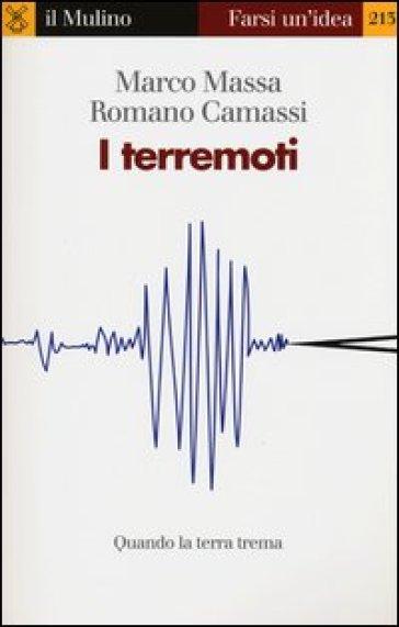 I terremoti. Quando la terra trema - Romano Camassi | Rochesterscifianimecon.com