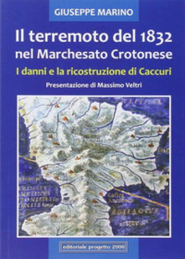 Il terremoto del 1832 nel marchesato crotonese. I danni e la ricostruzione di Caccuri - Giuseppe Marino |