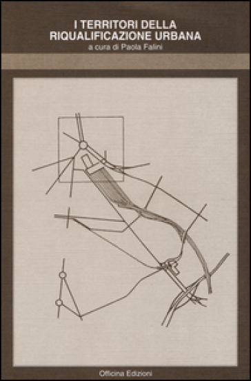 I territori della riqualificazione urbana - P. Falini |