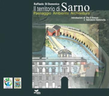 Il territorio di Sarno. Paesaggio ambiente architettura - Raffaele Di Domenico | Rochesterscifianimecon.com