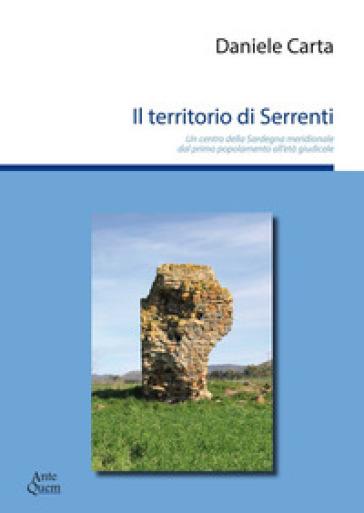 Il territorio di Serrenti. Un centro della Sardegna meridionale dal primo popolamento all'età giudicale - Daniele Carta | Rochesterscifianimecon.com