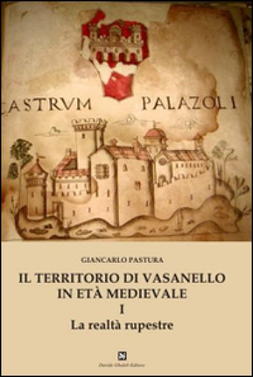Il territorio di Vasanello in età medievale. 1.La realtà rupestre - Giancarlo Pastura |
