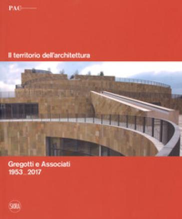 Il territorio dell'architettura. Gregotti e Associati 1953-2017. Ediz. italiana e inglese - S. Knipe   Rochesterscifianimecon.com