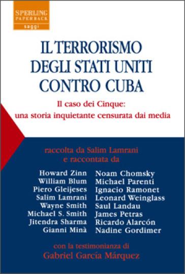 Il terrorismo degli Stati Uniti contro Cuba. Il caso dei Cinque: una storia inquietante censurata dai media - Salim Lamrani | Jonathanterrington.com