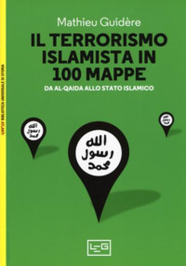 Il terrorismo islamico in 100 mappe. Da Al-Qaida allo Stato Islamico - Mathieu Guidère pdf epub