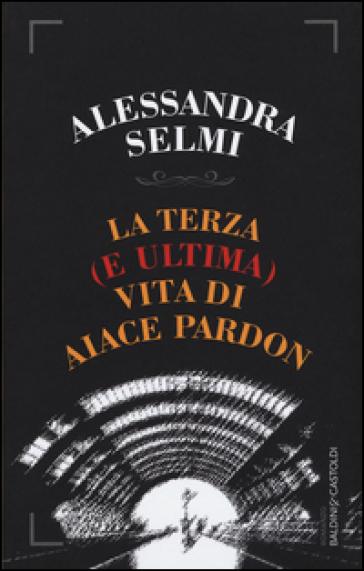 La terza (e ultima) vita di Aiace Pardon - Alessandra Selmi  