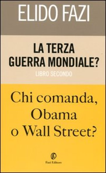 La terza guerra mondiale? Chi comanda Obama o Wall Street? 2. - Elido Fazi | Thecosgala.com