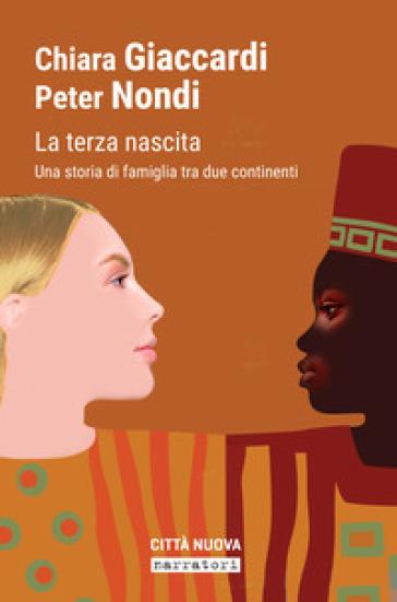 La terza nascita. Una storia di famiglia tra due continenti - Chiara Giaccardi |