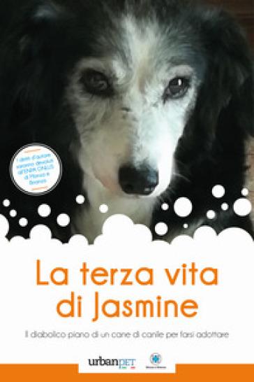 La terza vita di Jasmine. Il diabolico piano di un cane di canile per farsi adottare - Lorena Quarta   Thecosgala.com