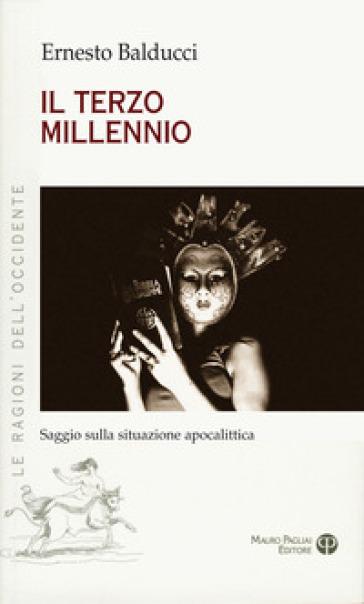 Il terzo millennio. Saggio sulla situazione apocalittica - Ernesto Balducci |