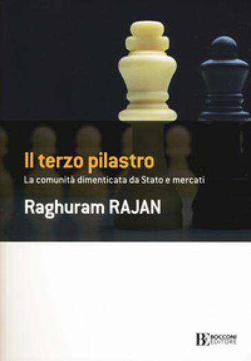 Il terzo pilastro. La comunità dimenticata da stato e mercati - Raghuram G. Rajan   Ericsfund.org