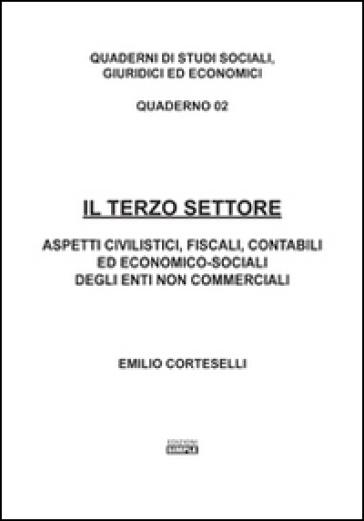 Il terzo settore. Aspetti civilistici, fiscali, contabili ed economico-sociali degli enti non commerciali - Emilio Corteselli |
