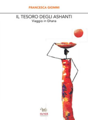 Il tesoro degli Ashanti. Viaggio in Ghana - Francesca Giommi | Kritjur.org