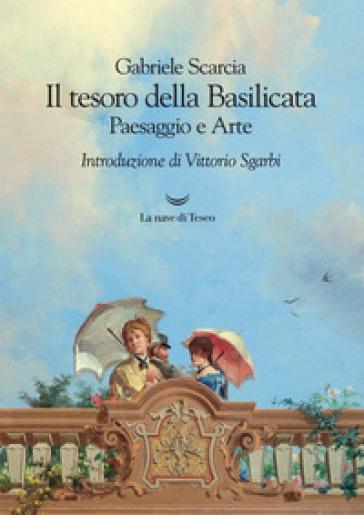 Il tesoro della Basilicata. Paesaggio e arte - Gabriele Scarcia ...