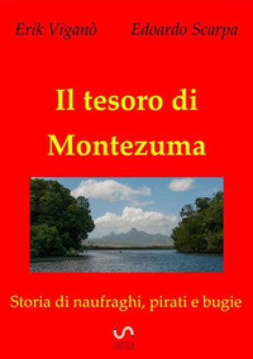 Il tesoro di Montezuma. Storia di naufraghi, pirati e bugie - Edoardo Scarpa  