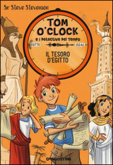 Il tesoro d'Egitto. Tom O'Clock e i detective del tempo. Ediz. illustrata. 5. - Sir Steve Stevenson |