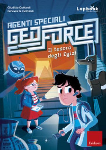 Il tesoro degli egizi. Agenti speciali Geoforce - Giuditta Gottardi |