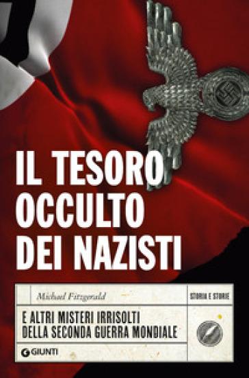 Il tesoro occulto dei nazisti e altri misteri irrisolti della seconda guerra mondiale - Michael Fitzgerald | Jonathanterrington.com