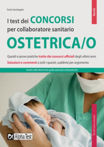 I test dei concorsi per per collaboratore sanitario. Ostetrica/o - Sonia Santangelo | Jonathanterrington.com