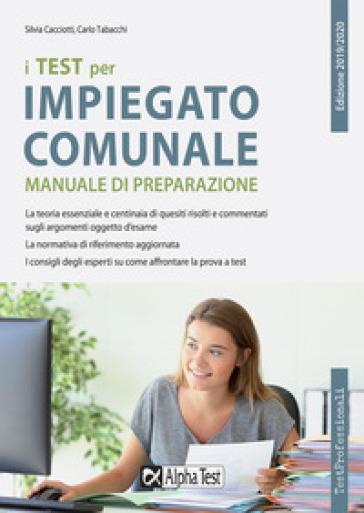 I test per impiegato comunale. Manuale di preparazione - Silvia Cacciotti |