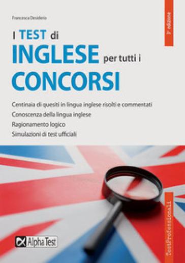 I test di inglese per tutti i concorsi - Francesca Desiderio |