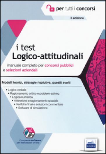 I test logico-attitudinali. Manuale completo per concorsi pubblici e selezioni aziendali. Con software di simulazione - E. Barbuto |