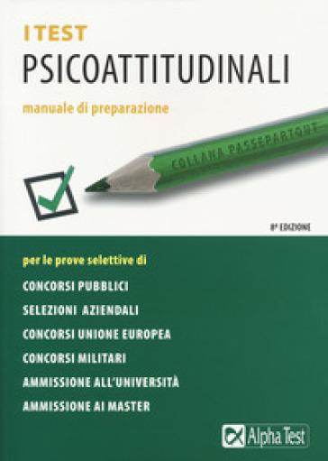 I test psicoattitudinali. Manuale di preparazione - Massimiliano Bianchini |