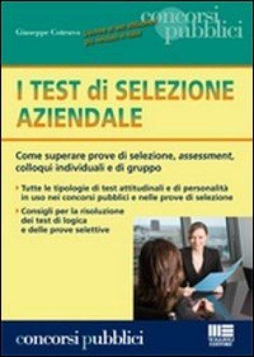 I test di selezione aziendale. Come superare prove di selezione, assessment, colloqui individuali e di gruppo - Giuseppe Cotruvo   Thecosgala.com