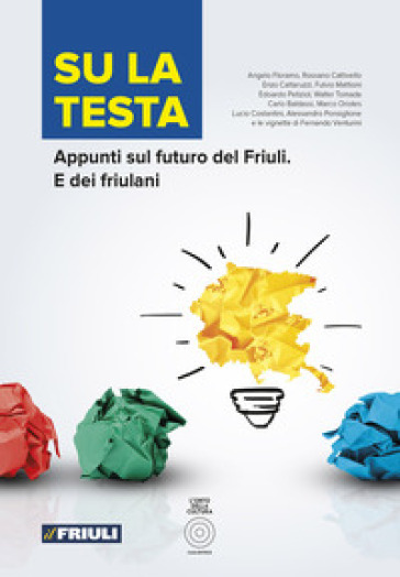Su la testa. Appunti sul futuro del Friuli. E dei friulani - Fernando Venturini |