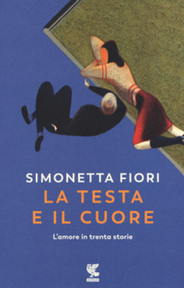 La testa e il cuore. L'amore in trenta storie - Simonetta Fiori | Thecosgala.com