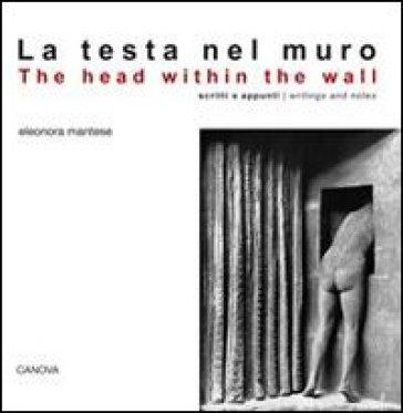 La testa nel muro. Scritti e appunti - Eleonora Mantese  